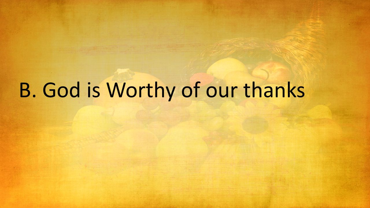 B. God is Worthy of our thanks