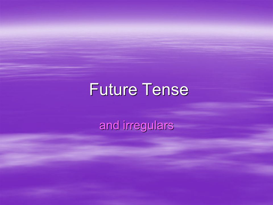Future Tense and irregulars