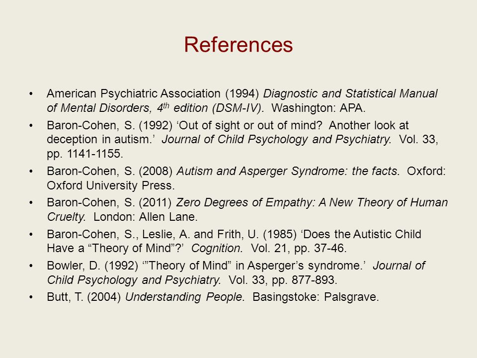 References American Psychiatric Association (1994) Diagnostic and Statistical Manual of Mental Disorders, 4 th edition (DSM-IV).