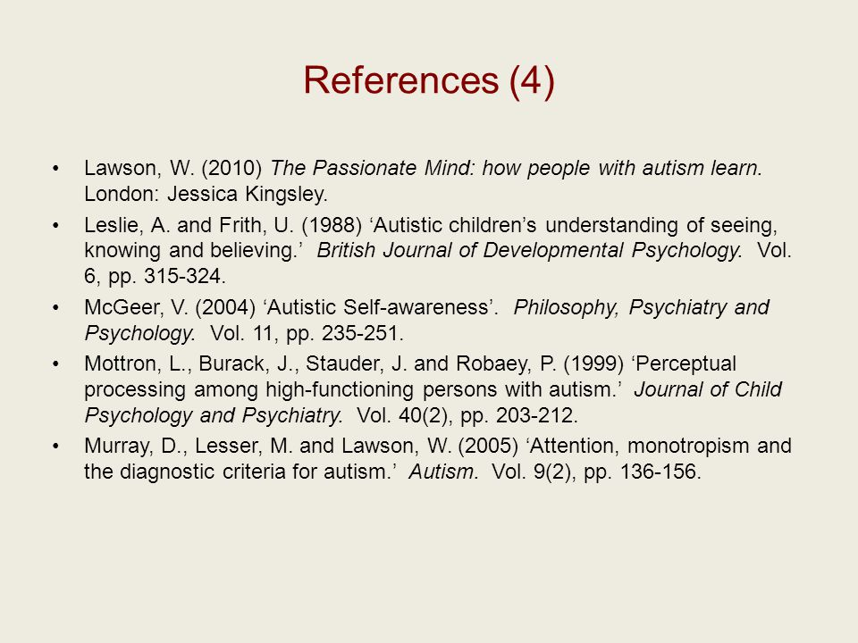 References (4) Lawson, W. (2010) The Passionate Mind: how people with autism learn.