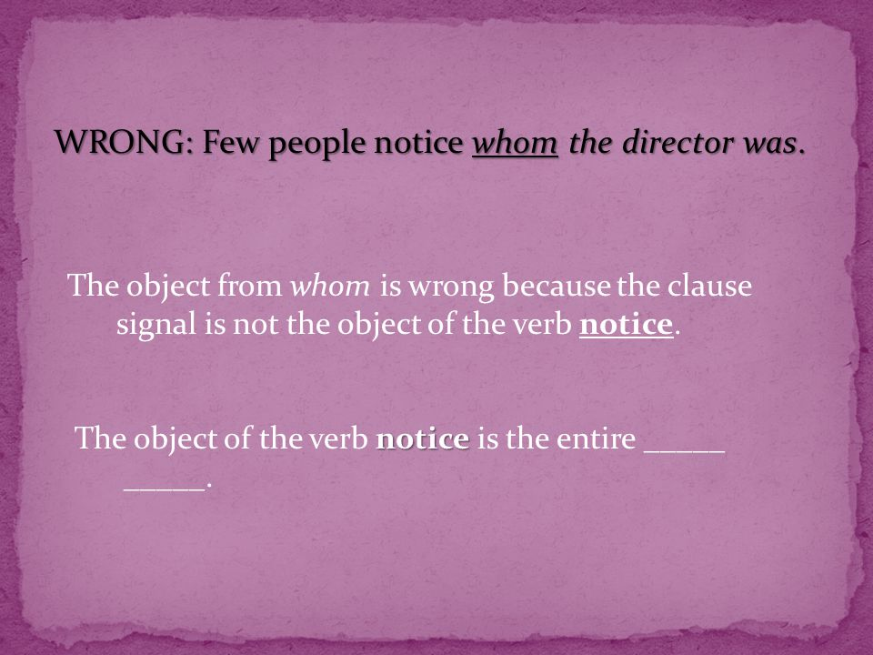 WRONG: Few people notice whom the director was.