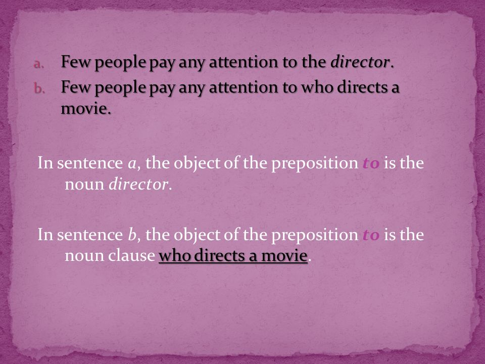 a. Few people pay any attention to the director. b.