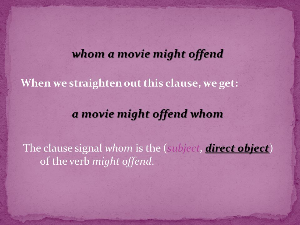 whom a movie might offend direct object The clause signal whom is the (subject, direct object) of the verb might offend.