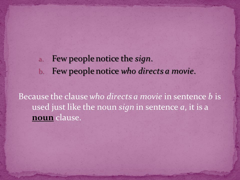 a. Few people notice the sign. b. Few people notice who directs a movie.