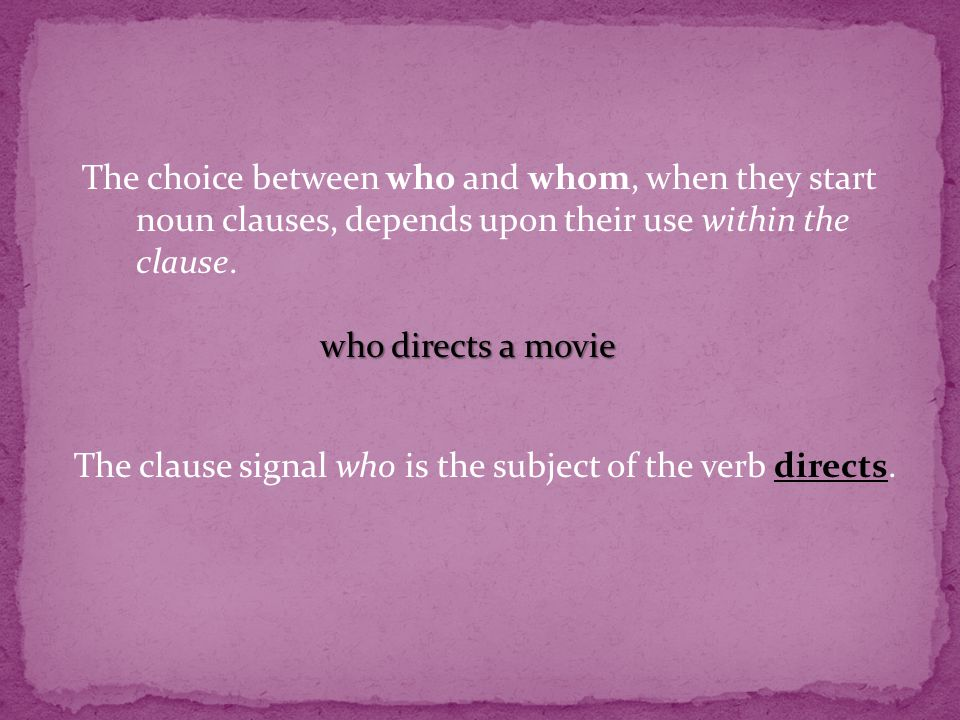 who directs a movie The clause signal who is the subject of the verb directs.