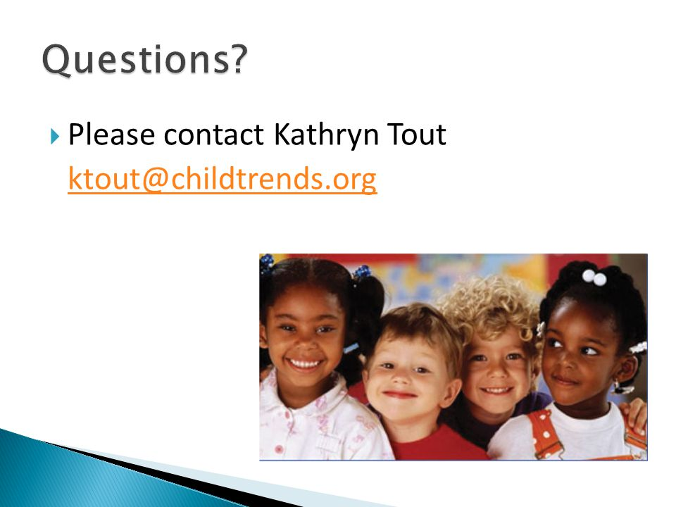  Please contact Kathryn Tout ktout@childtrends.org