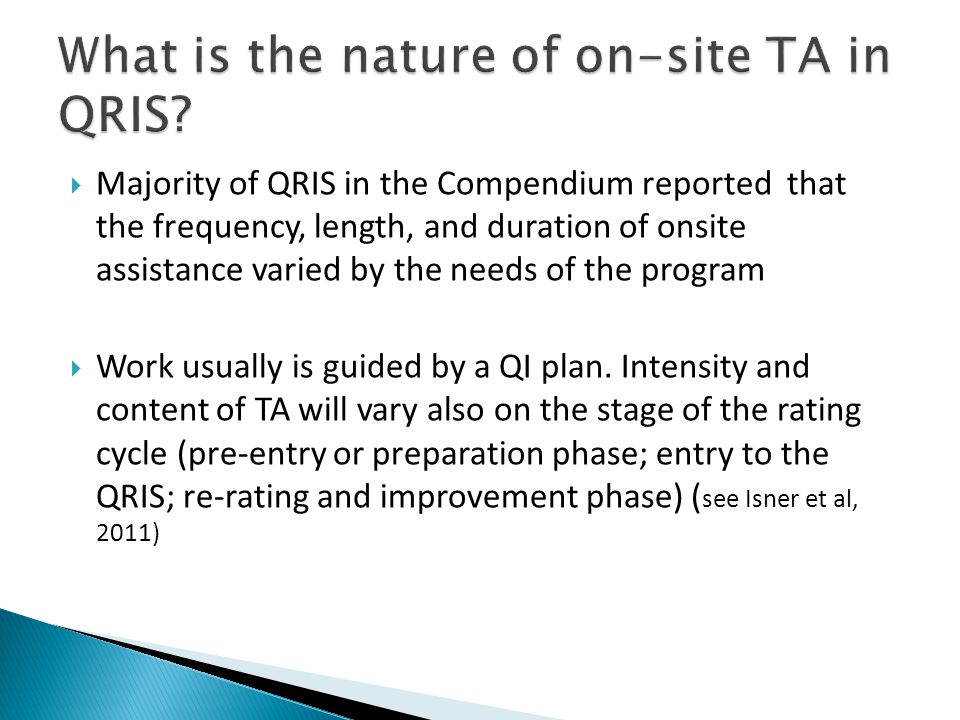  Majority of QRIS in the Compendium reported that the frequency, length, and duration of onsite assistance varied by the needs of the program  Work usually is guided by a QI plan.