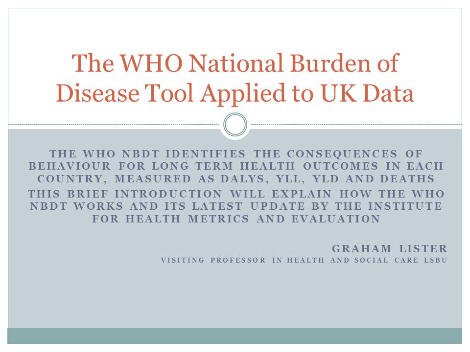 Exercise Consider the data presentations here  Or if possible go on line to view the IHME web site  At http://vizhub.healthdata.org/gbd-compare/http://vizhub.healthdata.org/gbd-compare/ What do they tell us about UK health outcomes What could you tell a patient about the risks of ill health resulting from poor diet and inactivity?