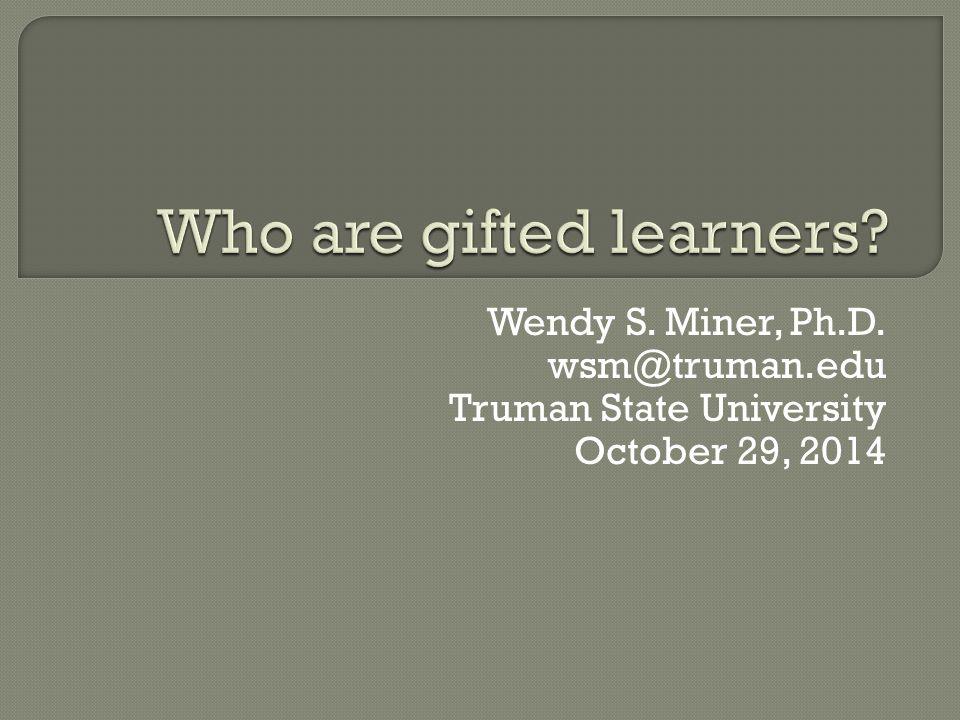 Wendy S. Miner, Ph.D. wsm@truman.edu Truman State University October 29, 2014