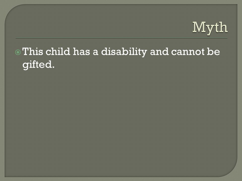  This child has a disability and cannot be gifted.