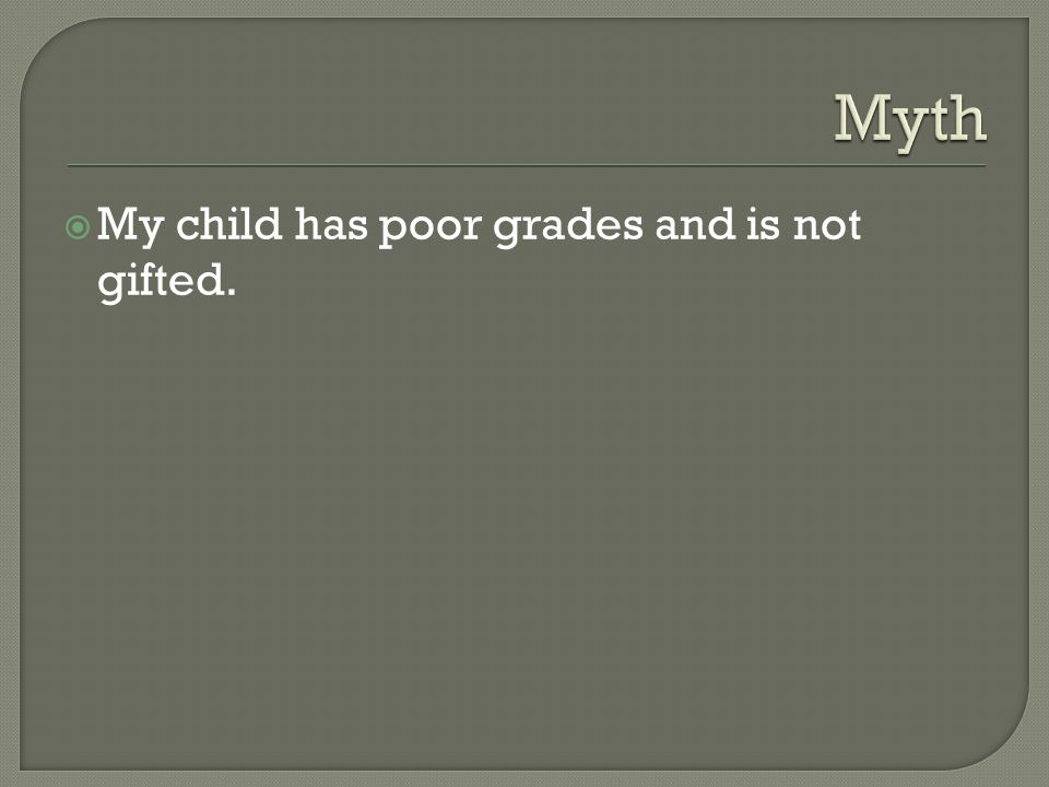  My child has poor grades and is not gifted.