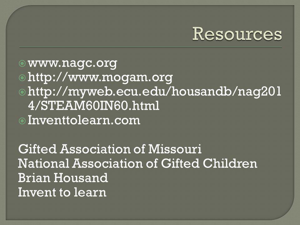  www.nagc.org  http://www.mogam.org  http://myweb.ecu.edu/housandb/nag201 4/STEAM60IN60.html  Inventtolearn.com Gifted Association of Missouri National Association of Gifted Children Brian Housand Invent to learn
