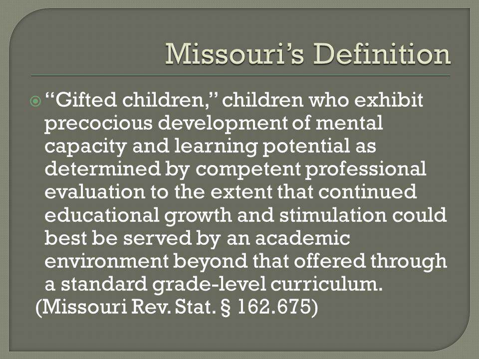 " ""Gifted children,"" children who exhibit precocious development of mental capacity and learning potential as determined by competent professional eva"
