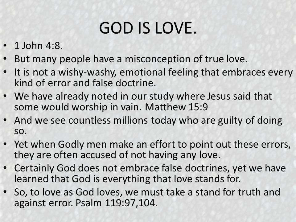 GOD IS LOVE. 1 John 4:8. But many people have a misconception of true love.