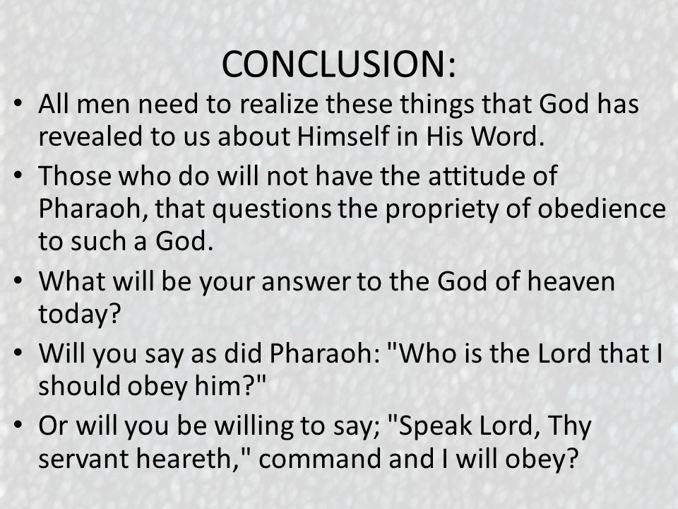 CONCLUSION: All men need to realize these things that God has revealed to us about Himself in His Word.