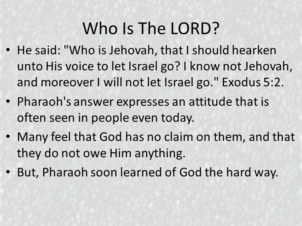 Who Is The LORD. He said: Who is Jehovah, that I should hearken unto His voice to let Israel go.