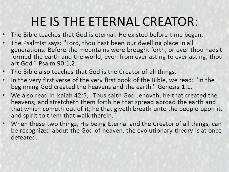HE IS THE ETERNAL CREATOR: The Bible teaches that God is eternal.