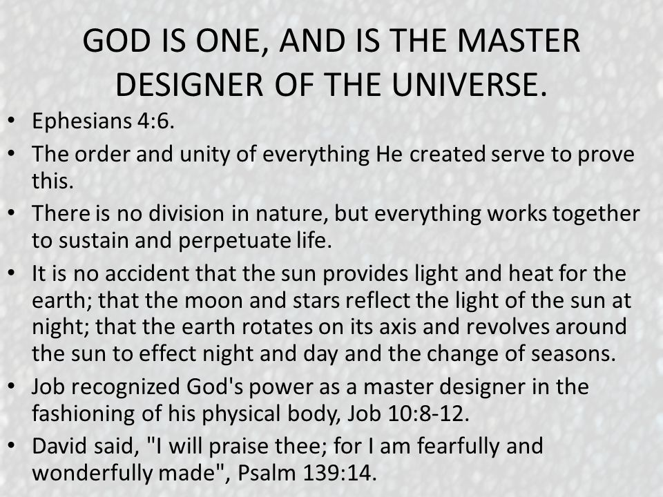 GOD IS ONE, AND IS THE MASTER DESIGNER OF THE UNIVERSE.