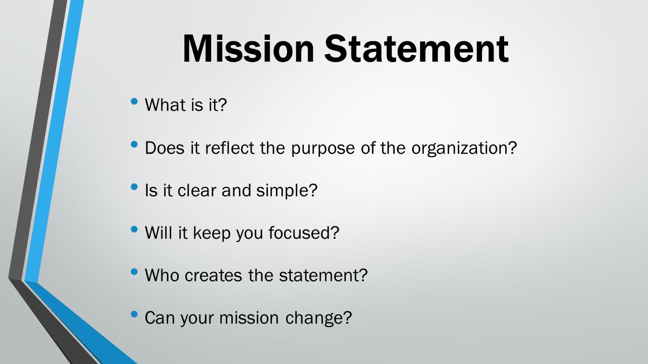 Mission Statement What is it. Does it reflect the purpose of the organization.