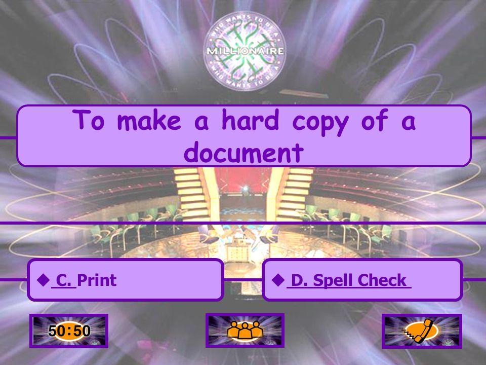 A. Cut/Copy/Paste A. Cut/Copy/Paste  C. Print C.