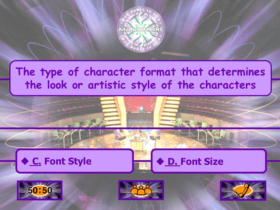  A. Font Type A. Font Type  C. Font Style C. Font Style  B.