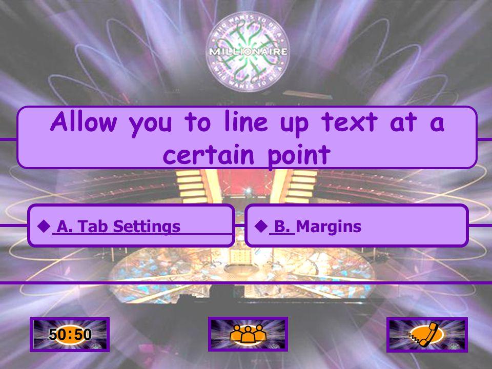  A. Tab settings A. Tab settings  C. Alignment C.