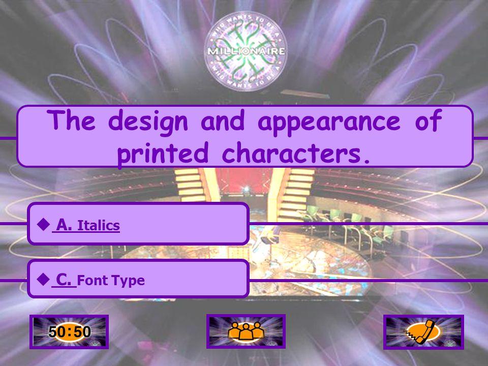  A. Italics A. Italics  C. Font Type C. Font Type  B.