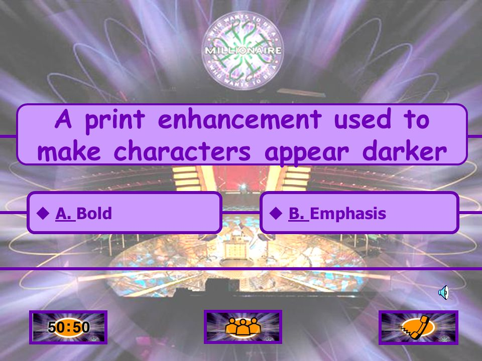  A. BoldA.  B. EmphasisB. A print enhancement used to make characters appear darker