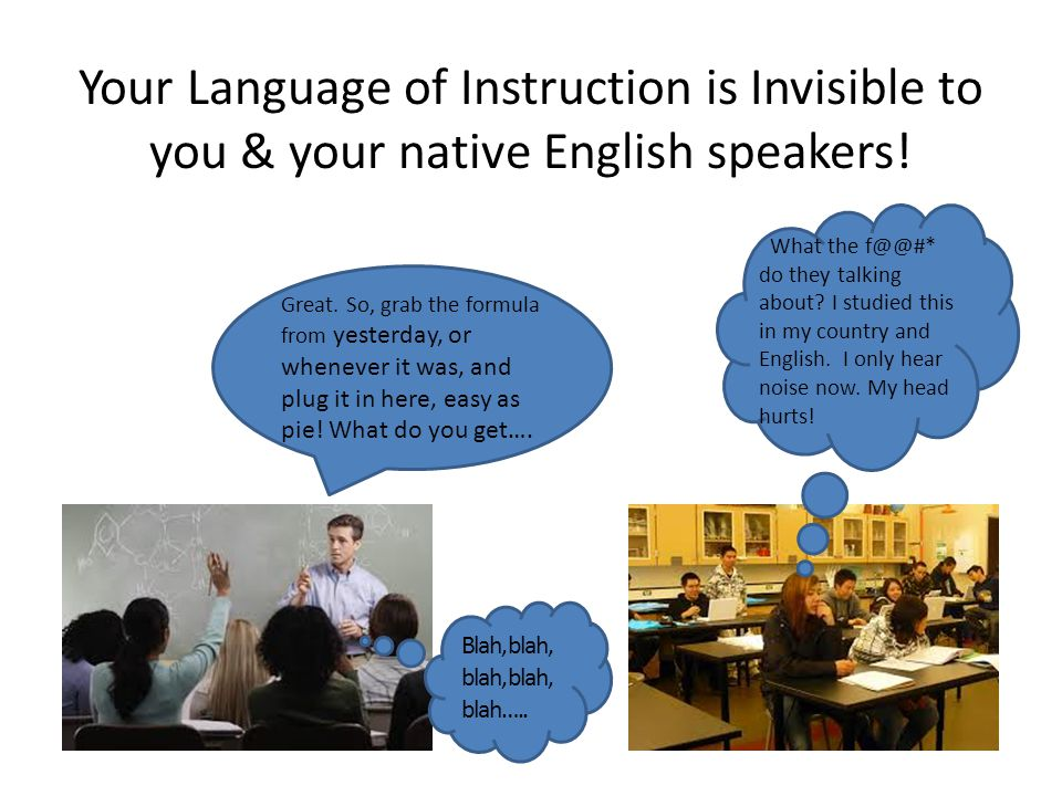 Your Language of Instruction is Invisible to you & your native English speakers.