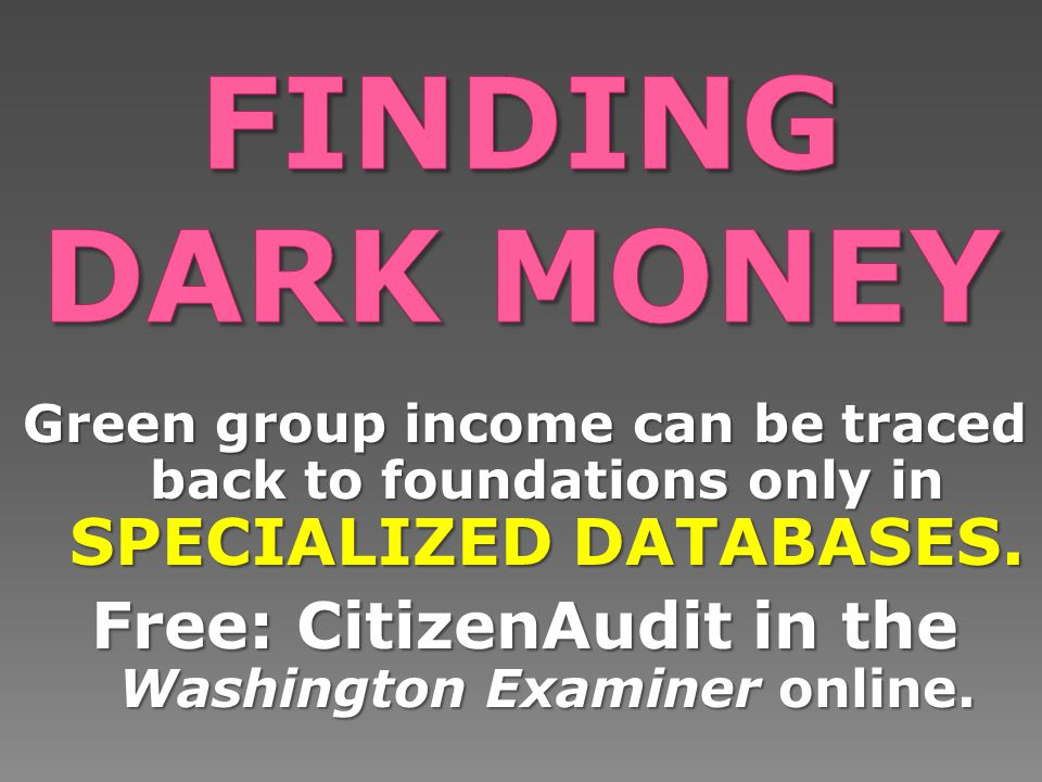 Green group income can be traced back to foundations only in SPECIALIZED DATABASES.