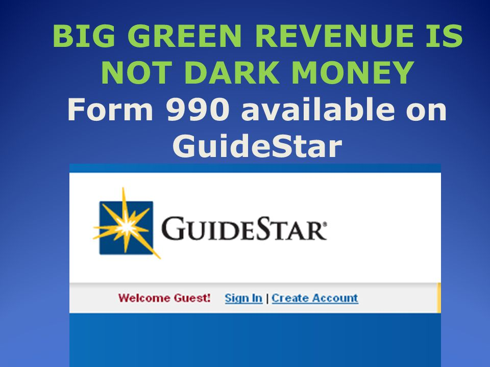 BIG GREEN REVENUE IS NOT DARK MONEY Form 990 available on GuideStar