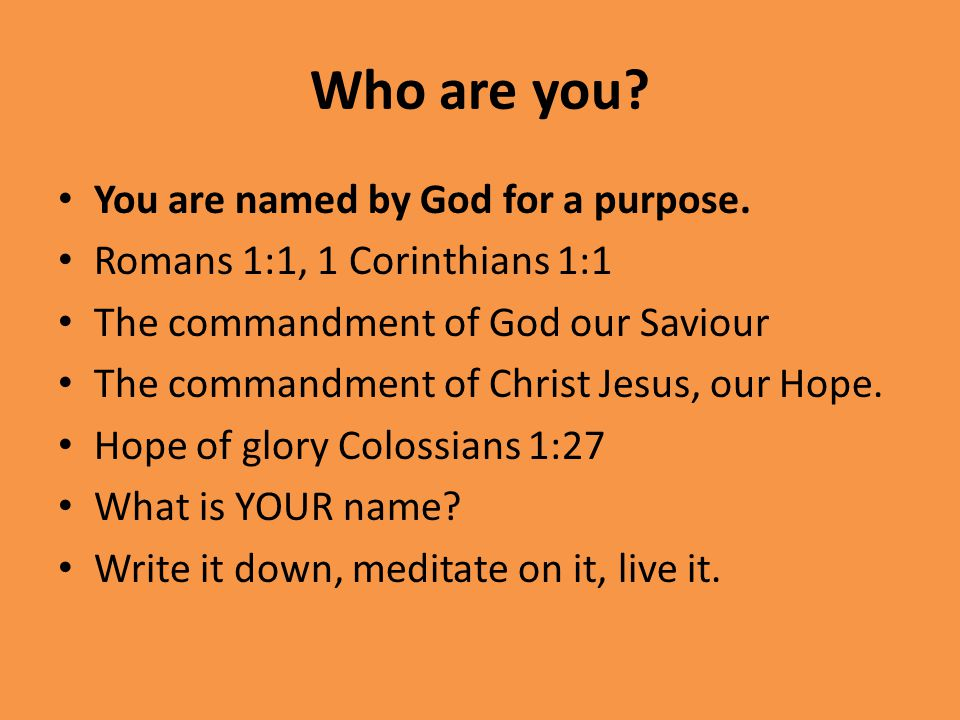 Who are you. You are named by God for a purpose.