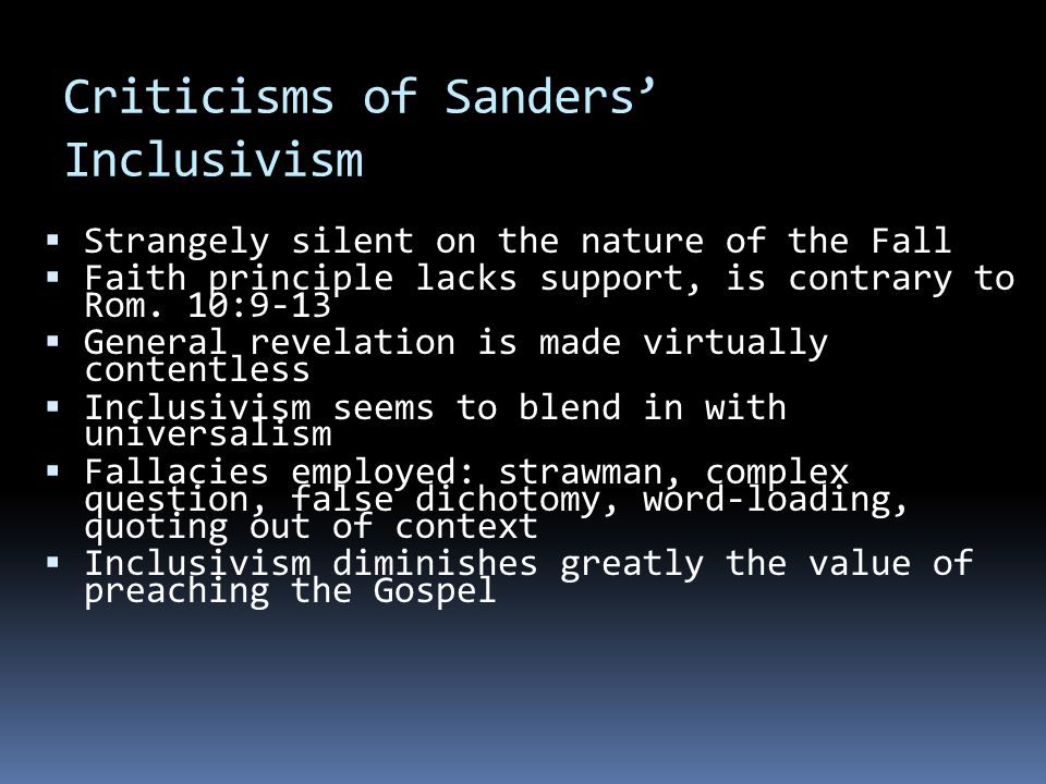 Criticisms of Sanders' Inclusivism  Strangely silent on the nature of the Fall  Faith principle lacks support, is contrary to Rom.