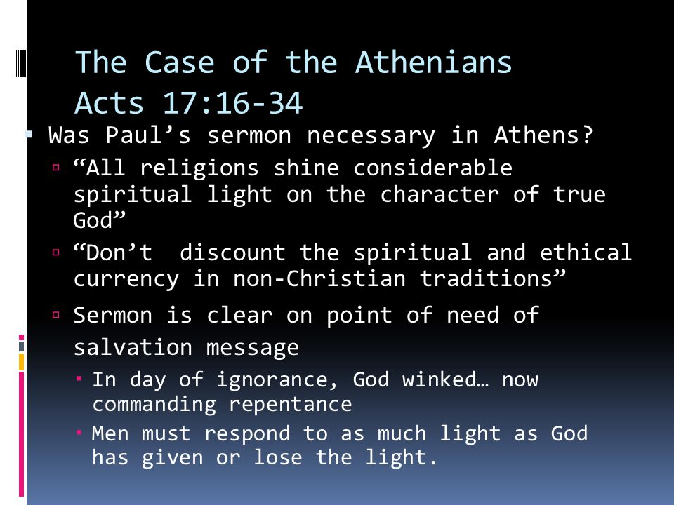 The Case of the Athenians Acts 17:16-34  Was Paul's sermon necessary in Athens.