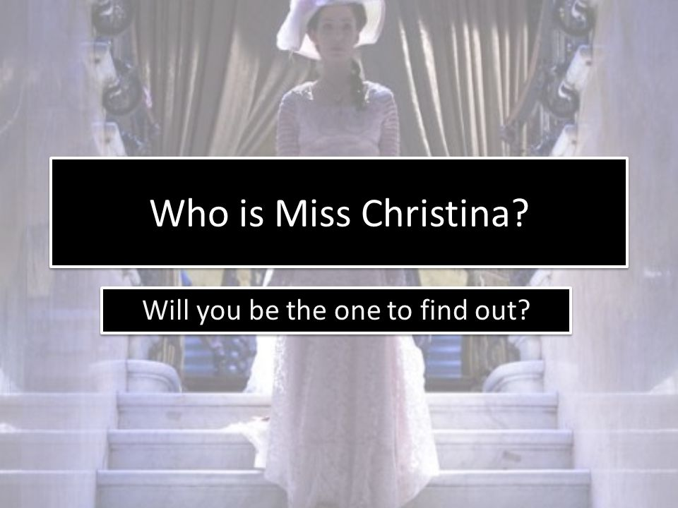 Who is Miss Christina? Will you be the one to find out?