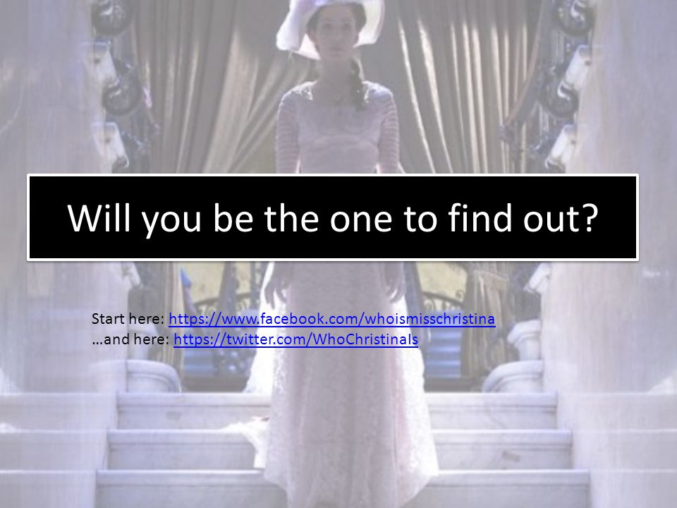 Will you be the one to find out? Start here: https://www.facebook.com/whoismisschristinahttps://www.facebook.com/whoismisschristina …and here: https:/