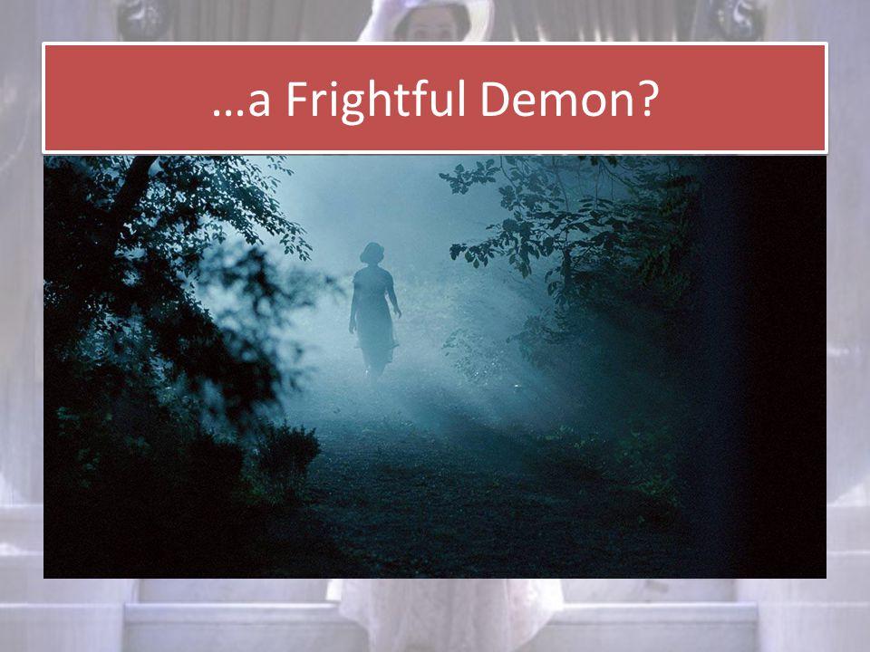 …a Frightful Demon