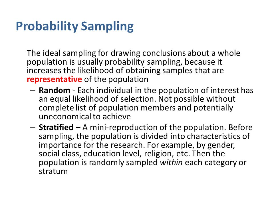 Probability Sampling The ideal sampling for drawing conclusions about a whole population is usually probability sampling, because it increases the lik