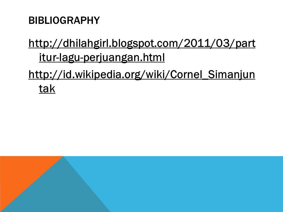 BIBLIOGRAPHY http://dhilahgirl.blogspot.com/2011/03/part itur-lagu-perjuangan.html http://id.wikipedia.org/wiki/Cornel_Simanjun tak