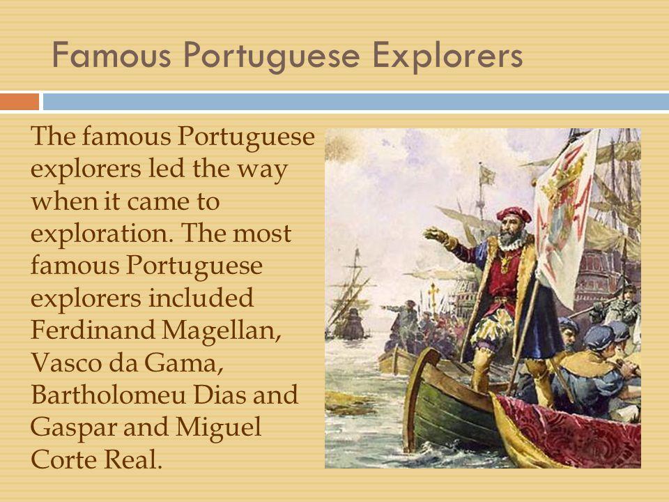 Famous Portuguese Explorers The famous Portuguese explorers led the way when it came to exploration.
