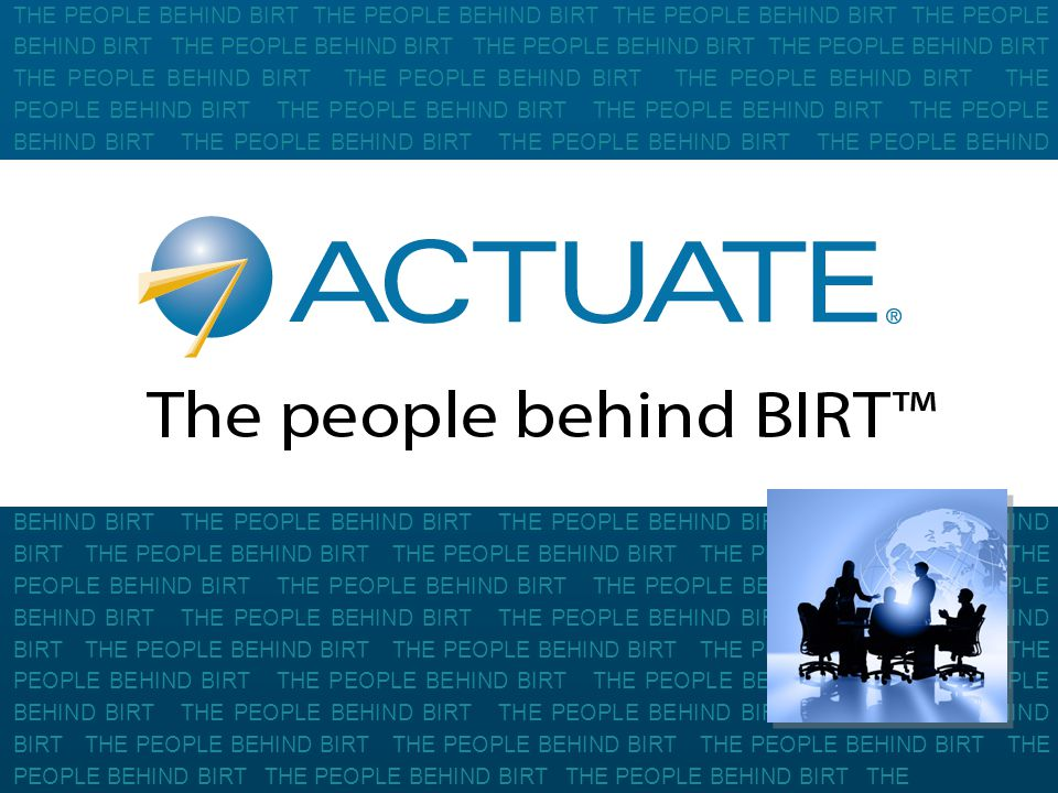 1 Actuate Corporation © 2010 THE PEOPLE BEHIND BIRT THE PEOPLE BEHIND BIRT THE PEOPLE BEHIND BIRT THE PEOPLE BEHIND BIRT THE PEOPLE BEHIND BIRT THE PEOPLE BEHIND BIRT THE PEOPLE BEHIND BIRT THE PEOPLE BEHIND BIRT THE PEOPLE BEHIND BIRT THE PEOPLE BEHIND BIRT THE PEOPLE BEHIND BIRT THE PEOPLE BEHIND BIRT THE PEOPLE BEHIND BIRT THE PEOPLE BEHIND BIRT THE PEOPLE BEHIND BIRT THE PEOPLE BEHIND BIRT THE PEOPLE BEHIND BIRT THE PEOPLE BEHIND BIRT THE PEOPLE BEHIND BIRT THE PEOPLE BEHIND BIRT THE PEOPLE BEHIND BIRT THE PEOPLE BEHIND BIRT THE PEOPLE BEHIND BIRT THE PEOPLE BEHIND BIRT THE PEOPLE BEHIND BIRT THE PEOPLE BEHIND BIRT THE PEOPLE BEHIND BIRT THE PEOPLE BEHIND BIRT THE PEOPLE BEHIND BIRT THE PEOPLE BEHIND BIRT THE PEOPLE BEHIND BIRT THE PEOPLE BEHIND BIRT THE PEOPLE BEHIND BIRT THE PEOPLE BEHIND BIRT THE PEOPLE BEHIND BIRT THE PEOPLE BEHIND BIRT THE PEOPLE BEHIND BIRT THE PEOPLE BEHIND BIRT THE PEOPLE BEHIND BIRT THE PEOPLE BEHIND BIRT THE PEOPLE BEHIND BIRT THE PEOPLE BEHIND BIRT THE PEOPLE BEHIND BIRT THE PEOPLE BEHIND BIRT THE PEOPLE BEHIND BIRT THE PEOPLE BEHIND BIRT THE PEOPLE BEHIND BIRT THE PEOPLE BEHIND BIRT THE PEOPLE BEHIND BIRT THE PEOPLE BEHIND BIRT THE PEOPLE BEHIND BIRT THE PEOPLE BEHIND BIRT THE PEOPLE BEHIND BIRT THE PEOPLE BEHIND BIRT THE PEOPLE BEHIND BIRT THE PEOPLE BEHIND BIRT THE PEOPLE BEHIND BIRT THE PEOPLE BEHIND BIRT THE PEOPLE BEHIND BIRT THE PEOPLE BEHIND BIRT THE PEOPLE BEHIND BIRT THE PEOPLE BEHIND BIRT THE PEOPLE BEHIND BIRT THE PEOPLE BEHIND BIRT THE PEOPLE BEHIND BIRT THE PEOPLE BEHIND BIRT THE PEOPLE BEHIND BIRT THE PEOPLE BEHIND BIRT THE PEOPLE BEHIND BIRT THE PEOPLE BEHIND BIRT THE PEOPLE BEHIND BIRT THE PEOPLE BEHIND BIRT THE PEOPLE BEHIND BIRT THE PEOPLE BEHIND BIRT THE PEOPLE BEHIND BIRT THE PEOPLE BEHIND BIRT THE PEOPLE BEHIND BIRT THE PEOPLE BEHIND BIRT THE PEOPLE BEHIND BIRT THE PEOPLE BEHIND BIRT THE PEOPLE BEHIND BIRT THE PEOPLE BEHIND BIRT THE PEOPLE BEHIND BIRT THE