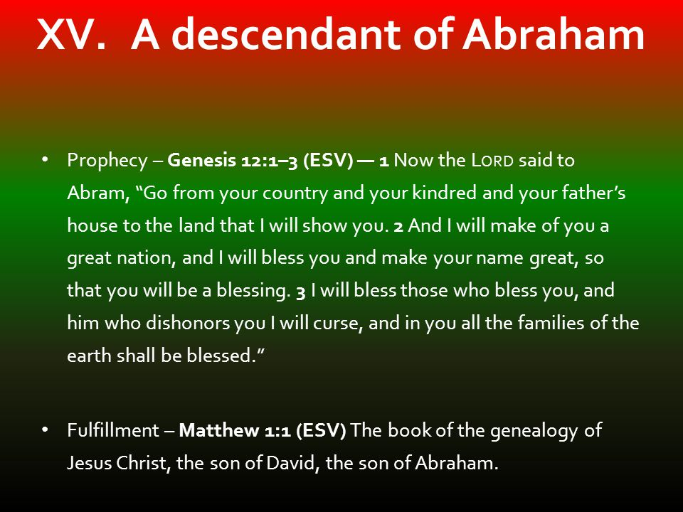 "XV. A descendant of Abraham Prophecy – Genesis 12:1–3 (ESV) — 1 Now the L ORD said to Abram, ""Go from your country and your kindred and your father's"