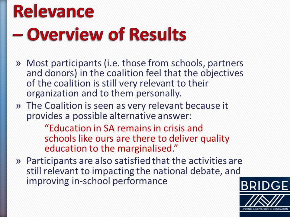 » Most participants (i.e. those from schools, partners and donors) in the coalition feel that the objectives of the coalition is still very relevant t