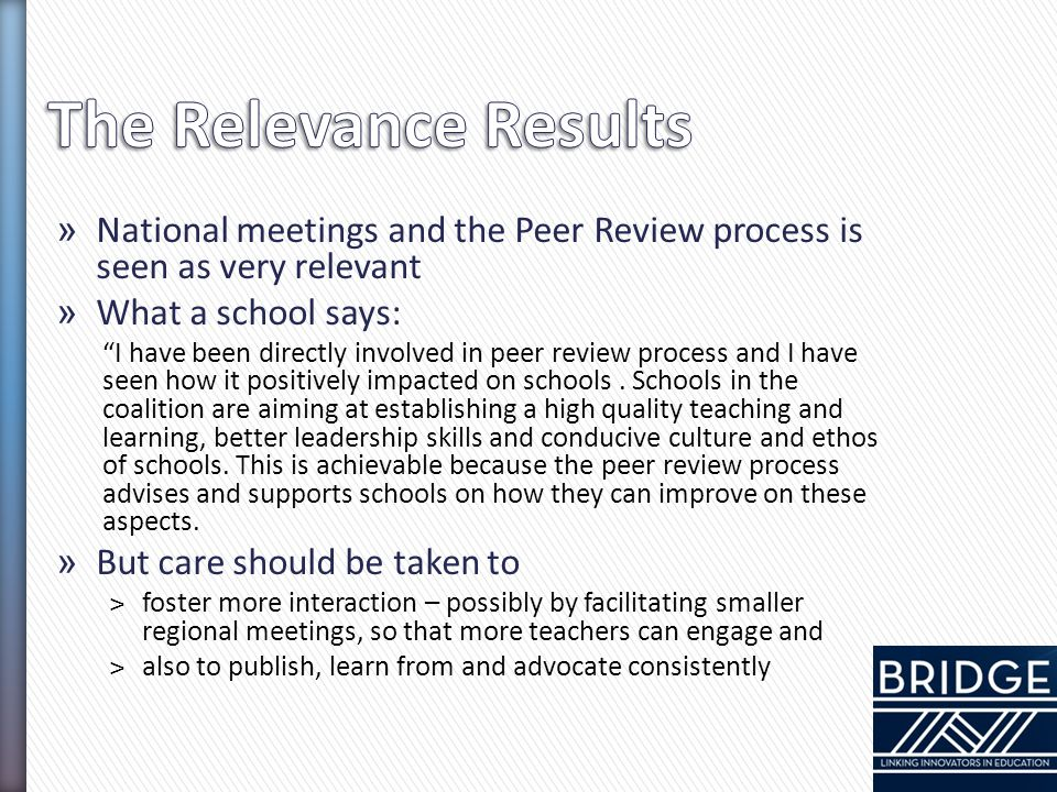 "» National meetings and the Peer Review process is seen as very relevant » What a school says: ""I have been directly involved in peer review process a"