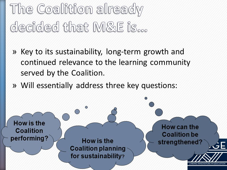 » Key to its sustainability, long-term growth and continued relevance to the learning community served by the Coalition. » Will essentially address th