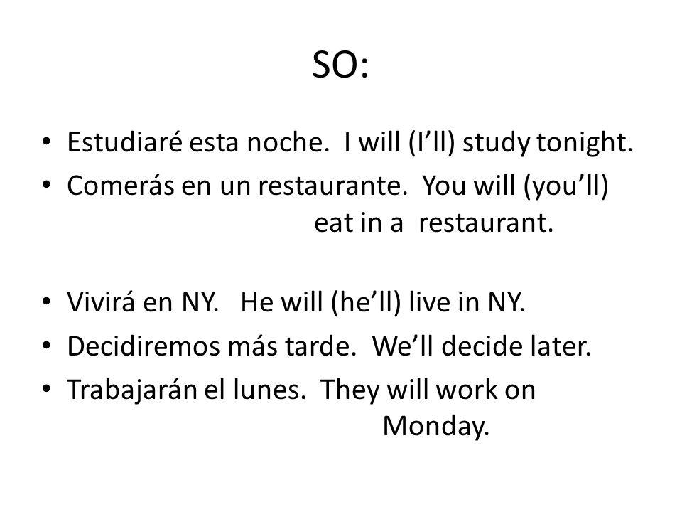 SO: Estudiaré esta noche. I will (I'll) study tonight.