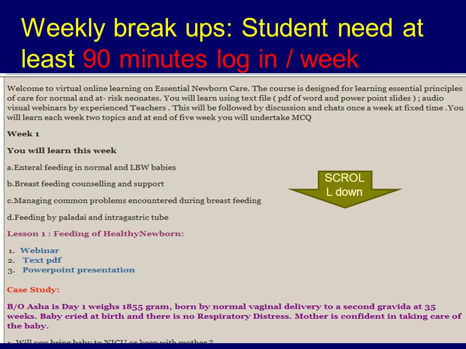 Weekly break ups: Student need at least 90 minutes log in / week SCROL L down