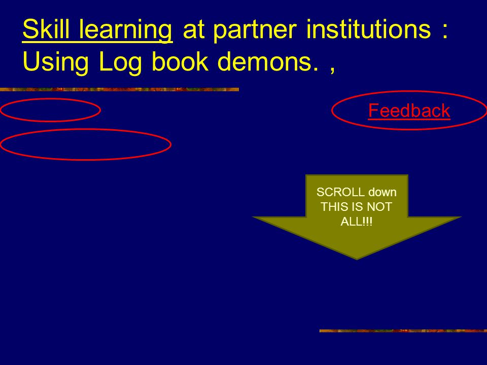 Skill learning at partner institutions : Using Log book demons., SCROLL down THIS IS NOT ALL!!.
