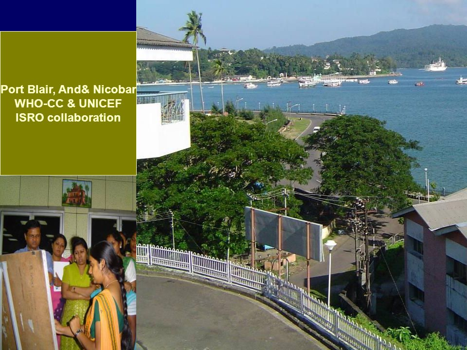 AIIMS-Port Blair in collaboration with UNICEF with ISRO support Port Blair, And& Nicobar WHO-CC & UNICEF ISRO collaboration