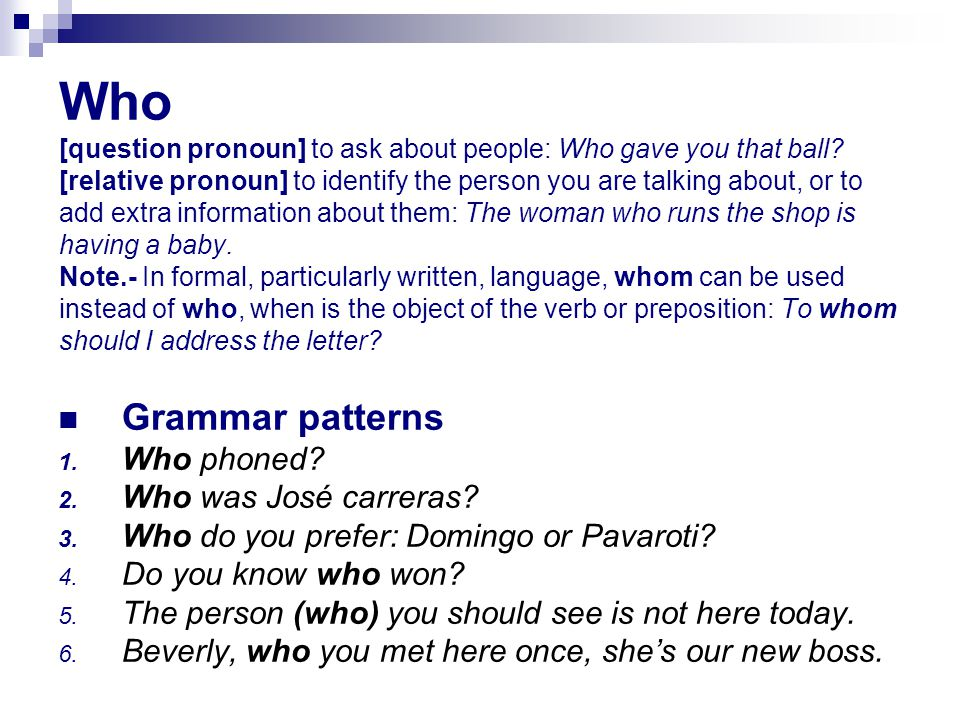 Who [question pronoun] to ask about people: Who gave you that ball.